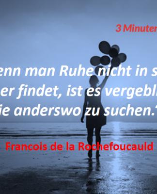 Spruch-des-Tages_Rochefoucauld_Ruhe